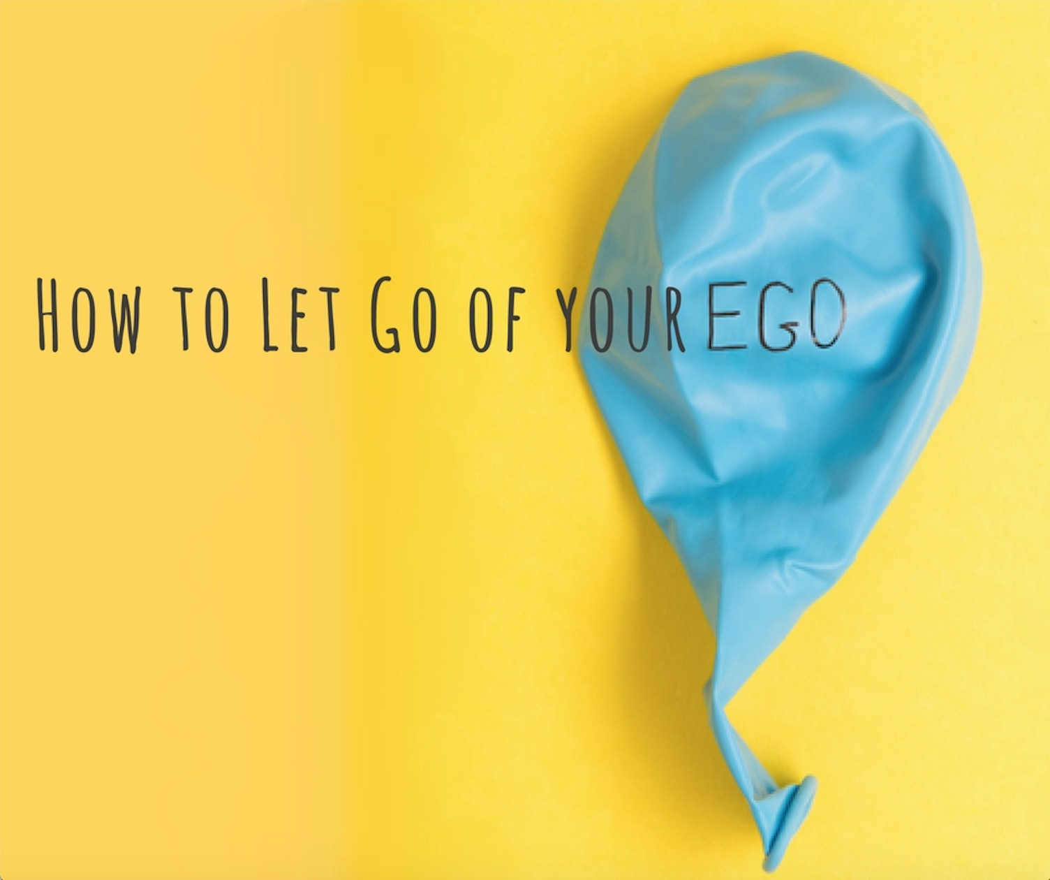 How to Let Go of Your Ego