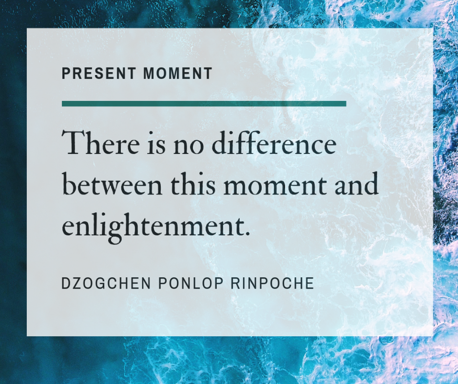 There is no difference between this moment and enlightenment.