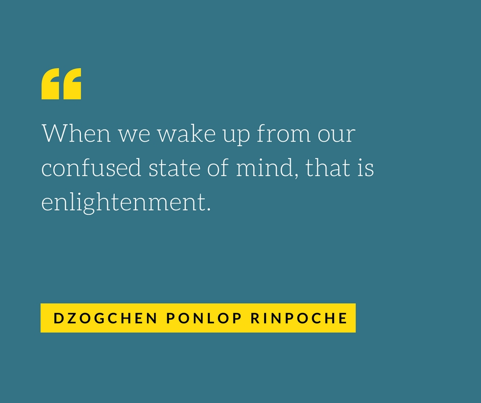 quote_when we wake up from our confused state of mind, that is enlightenment.