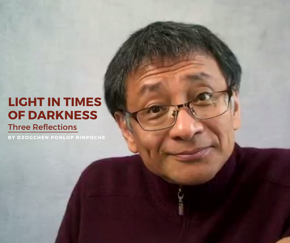 Dzogchen Ponlop Rinpoche_Light in Times of Darkness: Three Reflections